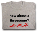 How about a threesome? T-shirt